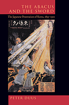 The abacus and the sword : the Japanese penetration of Korea, 1895-1910