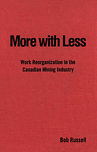 More with less : work reorganization in the Canadian mining industry