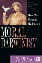 Moral Darwinism : how we became hedonists