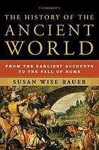 History of the ancient world - from the earliest accounts to the fall of ro.