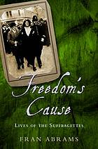 Freedom's cause till death : lives of the suffragettes