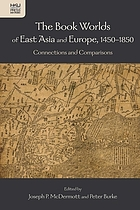 The book worlds of East Asia and Europe, 1450-1850 : connections and comparisons
