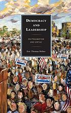 Democracy and leadership : on pragmatism and virtue