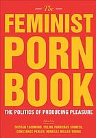 The feminist porn book : the politics of producing pleasure