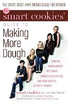 The Smart Cookies' guide to making more dough : how five young women got smart, formed a money group, and took control of their finances