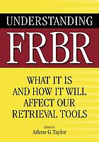 Understanding FRBR : what it is and how it will affect our retrieval tools