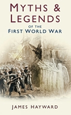 Myths and legends of the first world war.