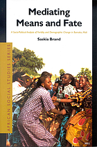 Mediating means and fate : a socio-political analysis of fertility and demographic change in Bamako, Mali