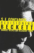 Revisioning Beckett : Samuel Beckett's decadent turn.