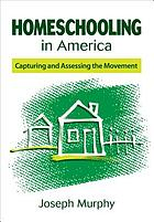 Homeschooling in America : capturing and assessing the movement