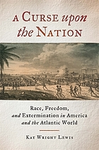 A curse upon the nation : race, freedom, and extermination in America and the Atlantic world