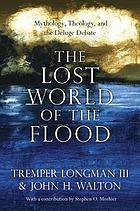 The lost world of the flood : mythology, theology, and the deluge debate