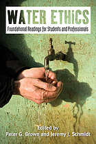 Water ethics : foundational readings for students and professionals