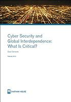 Cyber security and global interdependence : what is critical?