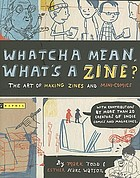 Whatcha mean, what's a zine? : the art of making zines and minicomics