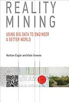 Reality Mining : Using Big Data to Engineer a Better World.
