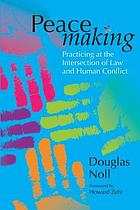 Peacemaking : practicing at the intersection of law and human conflict