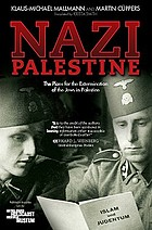 Nazi Palestine : the plans for the extermination of the Jews in Palestine