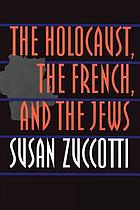 The Holocaust, the French, and the Jews : Susan Zuccotti