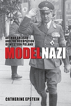 Model Nazi : Arthur Greiser and the occupation of western Poland