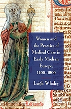 Women and the practice of medical care in early modern Europe, 1400-1800