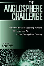 The Anglosphere challenge : why the English-speaking nations will lead the way in the twenty-first century