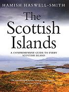 The Scottish islands : a comprehensive guide to every Scottish island