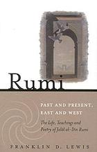 Rumi Past And Present East And West The Life Teaching