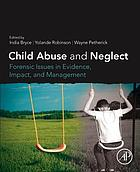 Child abuse and neglect : forensic issues in evidence, impact and management