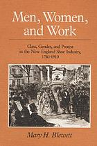 Men, women, and work : class, gender, and protest in the New England shoe industry, 1780-1910