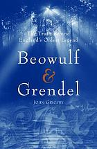 Beowulf & Grendel : the truth behind England's oldest myth