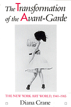 The transformation of the avant-garde : the New York art world, 1940-1985