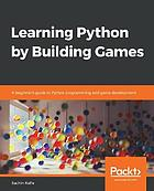 Learning Python by Building Games : a Beginner's Guide to Python Programming and Game Development.