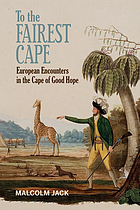 To the fairest cape : European encounters in the Cape of Good Hope