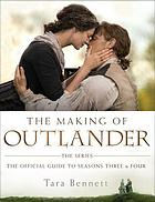 The making of Outlander, the series : the official guide to seasons three & four