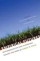Empirical futures : anthropologists and historians engage the work of Sidney W. Mintz