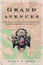 Grand avenues : the story of the French visionary who designed Washington, D.C.
