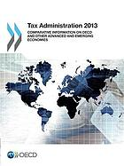 Tax administration 2013 : comparative information on OECD and other advanced and emerging economies.