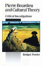 Pierre Bourdieu and cultural theory : critical investigations
