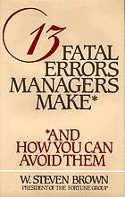 13 fatal errors managers make : and how you can avoid them