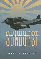 Sunburst : the rise of the Japanese naval air power, 1909-1941