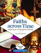 Faiths across time : 5,000 years of religious history