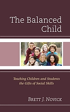 The balanced child : teaching children and students the gifts of social skills