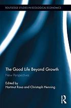 The good life beyond growth : new perspectives