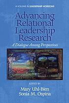 Advancing relational leadership research : a dialogue among perspectives