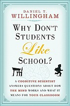 Why don't students like school? : a cognitive scientist answers questions about how the mind works and what it means for your classroom