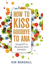 How to kiss goodbye to Ana : using EFT in recovery from anorexia