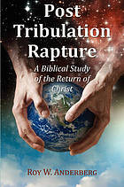 Post tribulation rapture : a Biblical study of the return of Christ