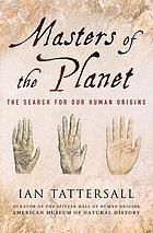 Masters of the planet : seeking the origins of human singularity