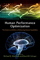 Human performance optimization the science and ethics of enhancing human capabilities